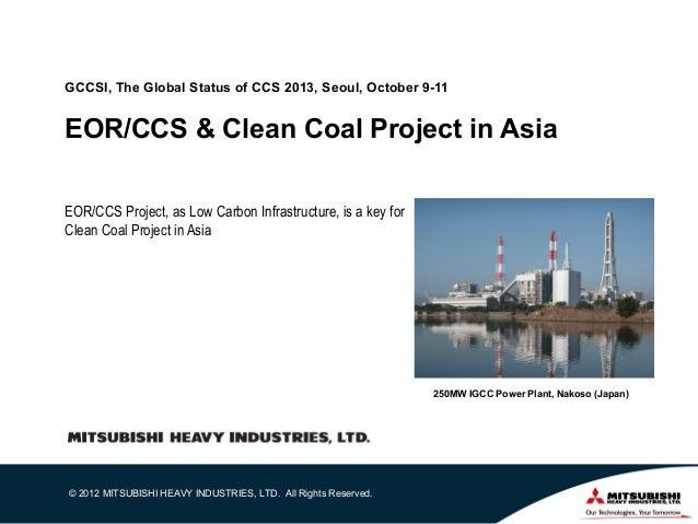 GCCSI, The Global Status of CCS 2013, Seoul, October 9-11  EOR/CCS & Clean Coal Project in Asia EOR/CCS Project, as Low Ca...