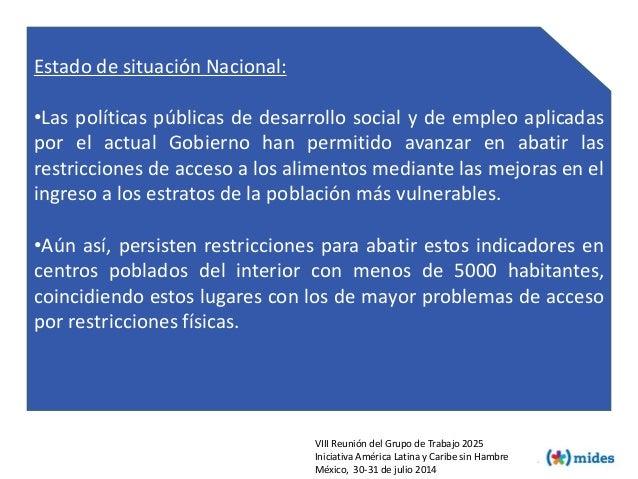 Estado de situación Nacional: •Las políticas públicas de desarrollo social y de empleo aplicadas por el actual Gobierno ha...