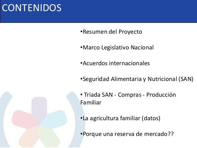 CONTENIDOS •Resumen del Proyecto •Marco Legislativo Nacional •Acuerdos internacionales •Seguridad Alimentaria y Nutriciona...