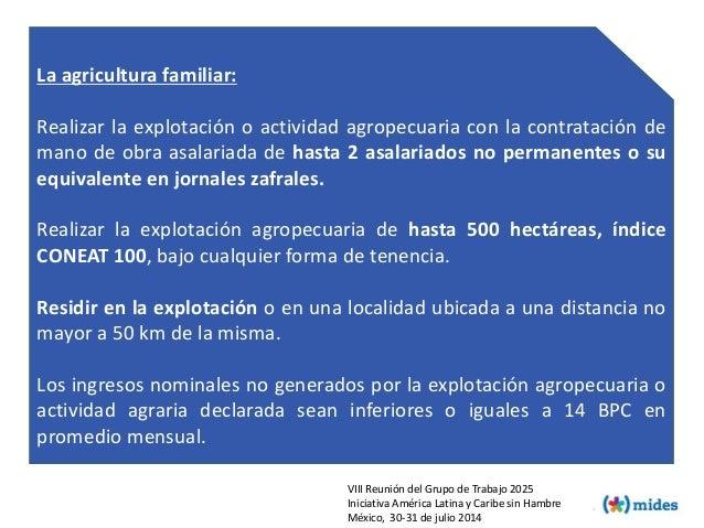 La agricultura familiar: Realizar la explotación o actividad agropecuaria con la contratación de mano de obra asalariada d...