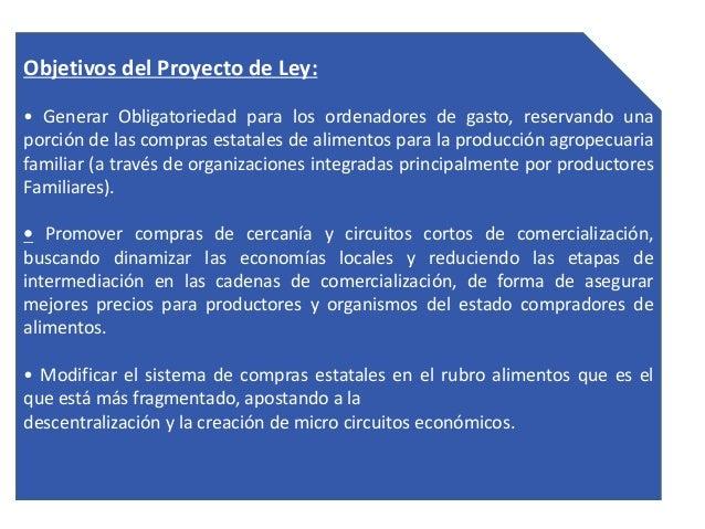 Objetivos del Proyecto de Ley: • Generar Obligatoriedad para los ordenadores de gasto, reservando una porción de las compr...