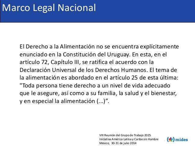 El Derecho a la Alimentación no se encuentra explícitamente enunciado en la Constitución del Uruguay. En esta, en el artíc...