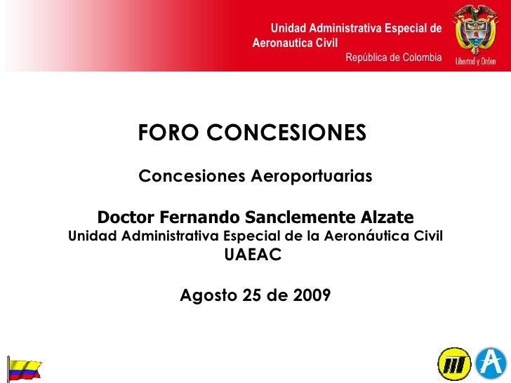 FORO CONCESIONES  Concesiones Aeroportuarias Doctor Fernando Sanclemente Alzate Unidad Administrativa Especial de la Aeron...