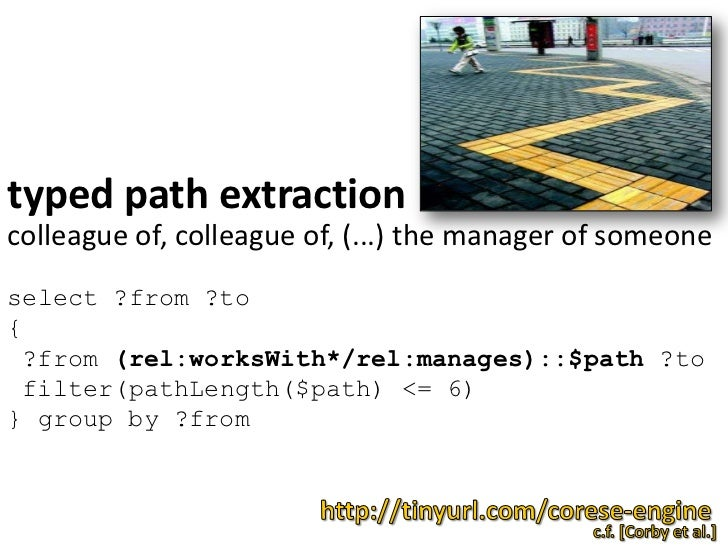 typed path extraction<br />colleague of, colleague of, (...) the manager of someone<br />select ?from ?to<br />{<br /> ?fr...