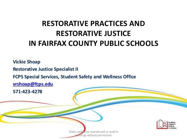 RESTORATIVE PRACTICES AND RESTORATIVE JUSTICE IN FAIRFAX COUNTY PUBLIC SCHOOLS Vickie Shoap Restorative Justice Specialist...