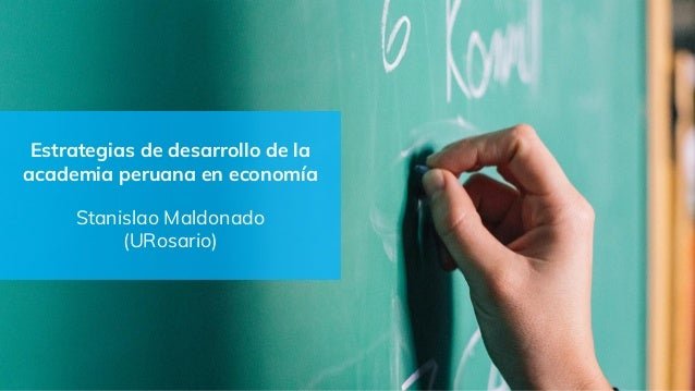 Estrategias de desarrollo de la academia peruana en economía Stanislao Maldonado (URosario)