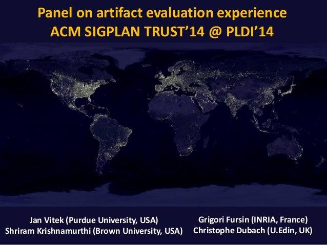 Panel on artifact evaluation experience ACM SIGPLAN TRUST'14 @ PLDI'14 Grigori Fursin (INRIA, France) Christophe Dubach (U...