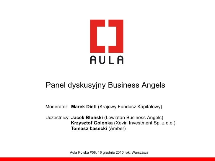 Panel dyskusyjny Business AngelsModerator: Marek Dietl (Krajowy Fundusz Kapitałowy)Uczestnicy: Jacek Błoński (Lewiatan Bus...
