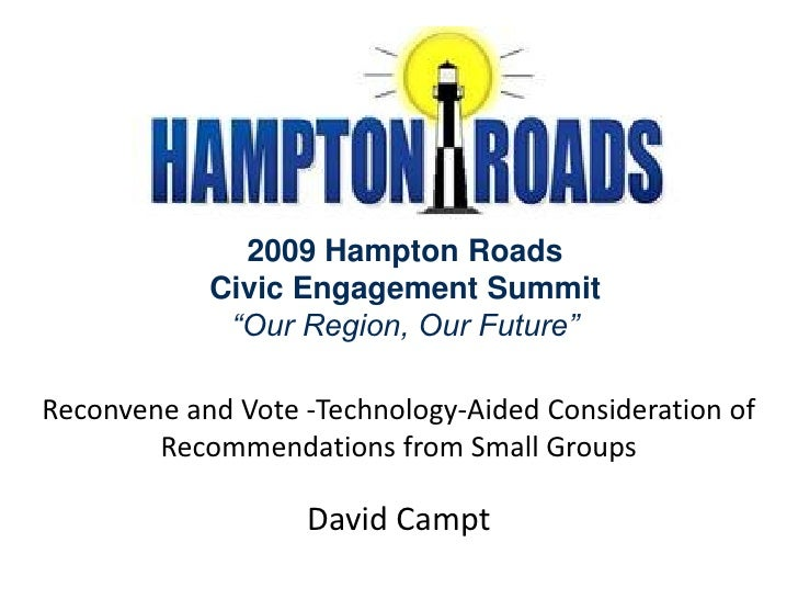 "2009 Hampton Roads             Civic Engagement Summit              ""Our Region, Our Future""  Reconvene and Vote -Technolo..."