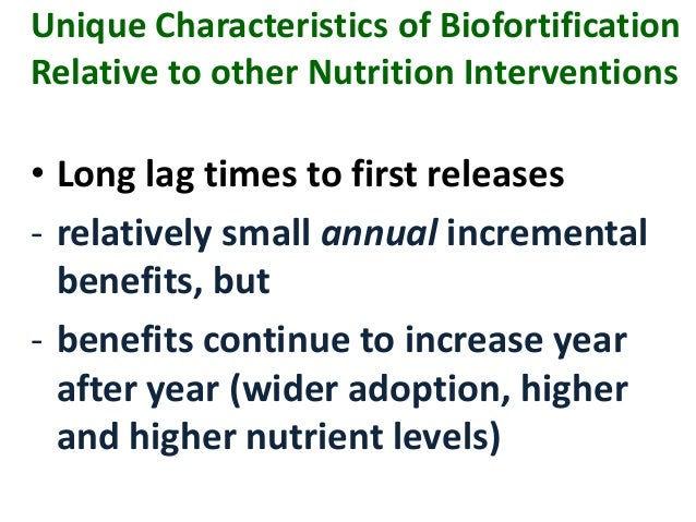Unique Characteristics of Biofortification Relative to other Nutrition Interventions • Long lag times to first releases - ...