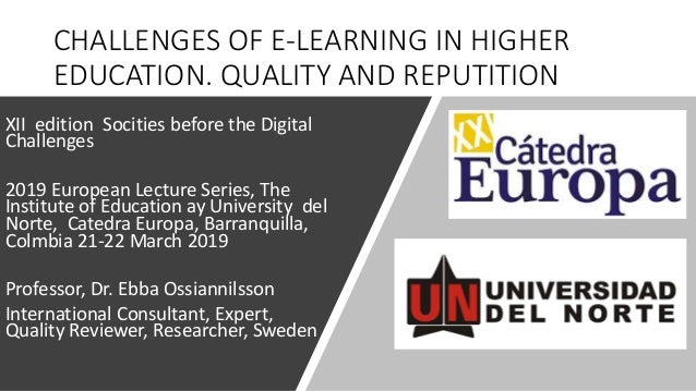 CHALLENGES OF E-LEARNING IN HIGHER EDUCATION. QUALITY AND REPUTITION XII edition Socities before the Digital Challenges 20...