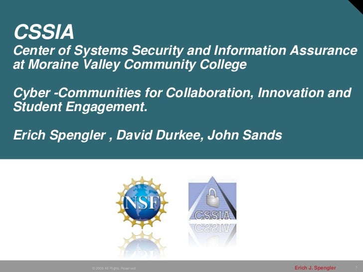 CSSIACenter of Systems Security and Information Assuranceat Moraine Valley Community CollegeCyber -Communities for Collabo...