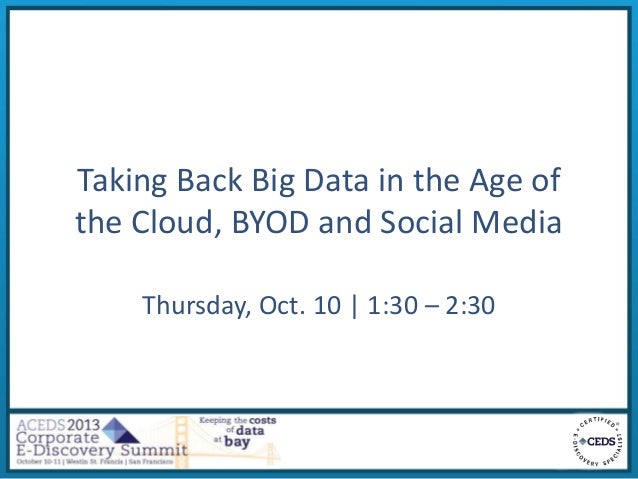 Taking Back Big Data in the Age of the Cloud, BYOD and Social Media Thursday, Oct. 10 | 1:30 – 2:30