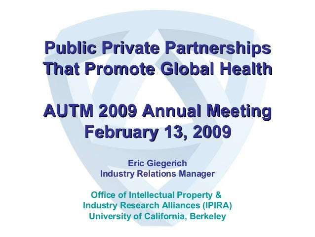Public Private PartnershipsPublic Private Partnerships That Promote Global HealthThat Promote Global Health AUTM 2009 Annu...
