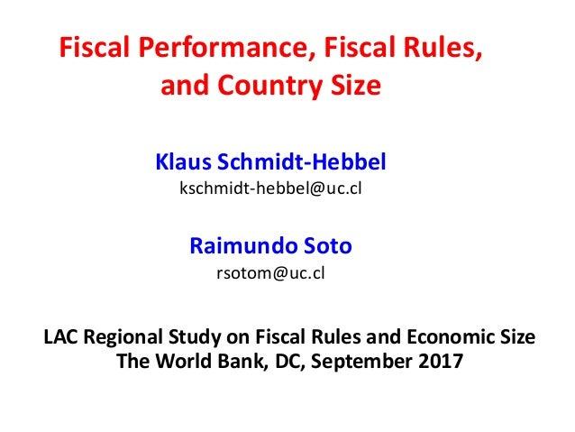 Fiscal Performance, Fiscal Rules, and Country Size Klaus Schmidt-Hebbel kschmidt-hebbel@uc.cl Raimundo Soto rsotom@uc.cl L...