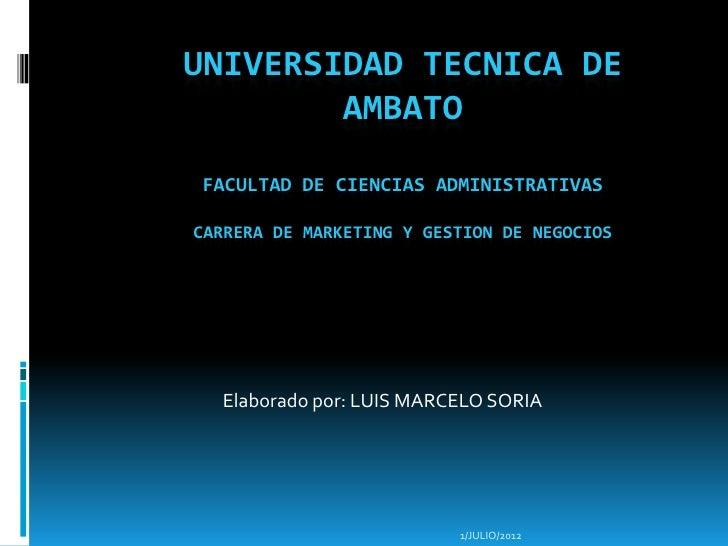 UNIVERSIDAD TECNICA DE        AMBATOFACULTAD DE CIENCIAS ADMINISTRATIVASCARRERA DE MARKETING Y GESTION DE NEGOCIOS  Elabor...