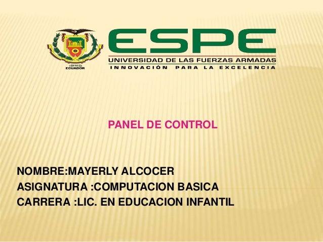 PANEL DE CONTROL  NOMBRE:MAYERLY ALCOCER  ASIGNATURA :COMPUTACION BASICA  CARRERA :LIC. EN EDUCACION INFANTIL