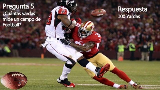 Pregunta 5 ¿Cuántas yardas mide un campo de Football? Respuesta 100 Yardas