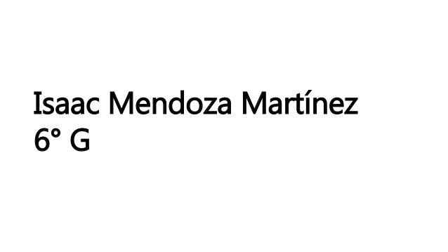 Isaac Mendoza Martínez 6° G