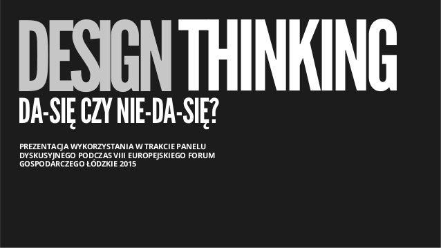 DESIGNTHINKINGDA-SIĘCZYNIE-DA-SIĘ? PREZENTACJA WYKORZYSTANIA W TRAKCIE PANELU DYSKUSYJNEGO PODCZAS VIII EUROPEJSKIEGO FORU...