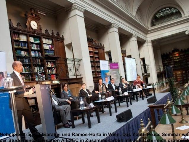 Nobelpreisträger ElBaradei und Ramos-Horta in Wien. Das Youth Peace Seminar wur