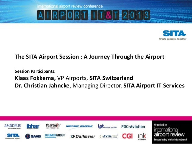 The SITA Airport Session : A Journey Through the Airport Session Participants:  Klaas Fokkema, VP Airports, SITA Switzerla...