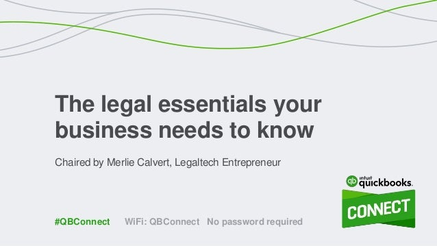 Chaired by Merlie Calvert, Legaltech Entrepreneur The legal essentials your business needs to know WiFi: QBConnect No pass...