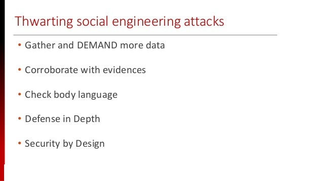 www.sisainfosec.com Thwarting social engineering attacks • Gather and DEMAND more data • Corroborate with evidences • Chec...