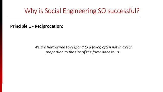 www.sisainfosec.com Why is Social Engineering SO successful? We are hard-wired to respond to a favor, often not in direct ...