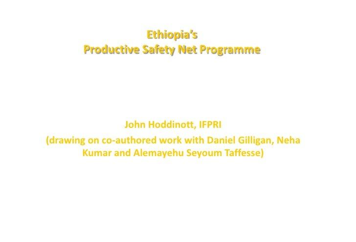 Ethiopia's         Productive Safety Net Programme                      John Hoddinott, IFPRI (drawing on co-authored work...