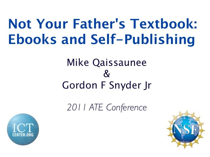 Not Your Fathers Textbook:Ebooks and Self-Publishing        Mike Qaissaunee               &       Gordon F Snyder Jr      ...