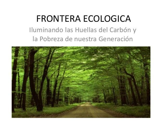 FRONTERA ECOLOGICA Iluminando las Huellas del Carbón y la Pobreza de nuestra Generación