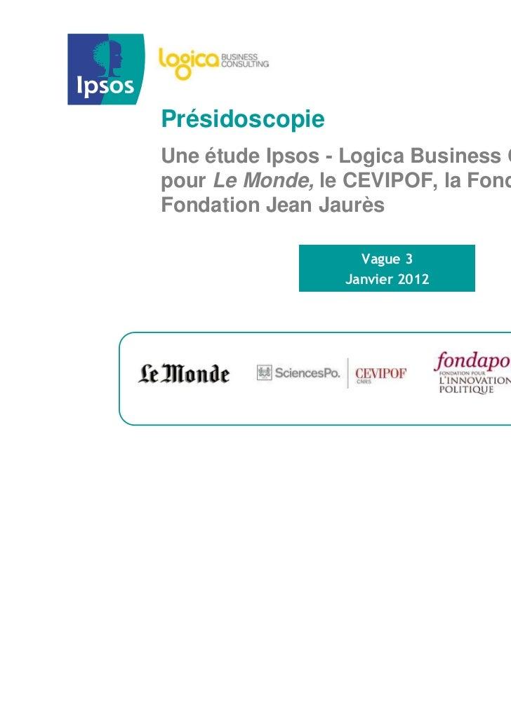 PrésidoscopieUne étude Ipsos - Logica Business Consultingpour Le Monde, le CEVIPOF, la Fondapol et laFondation Jean Jaurès...