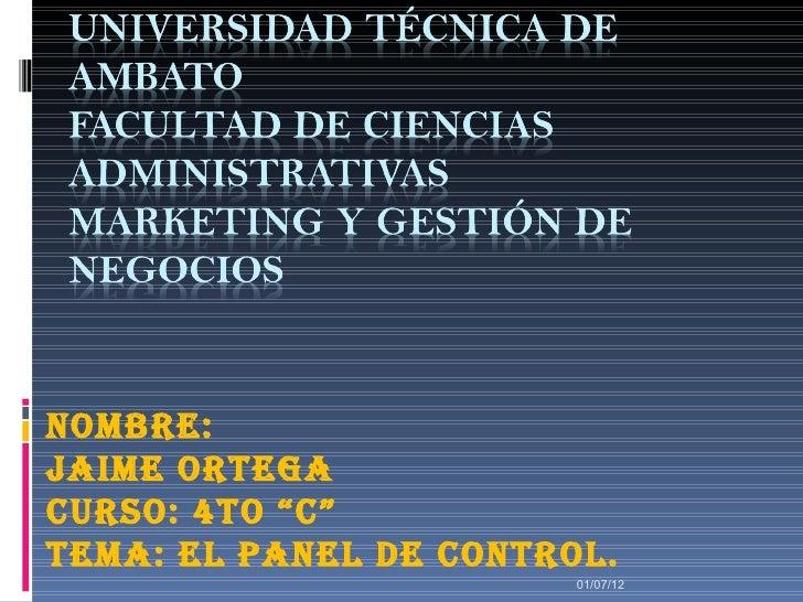 """Nombre:JAIme orTeGACurso: 4To """"C""""TemA: eL PANeL De CoNTroL.                        01/07/12"""