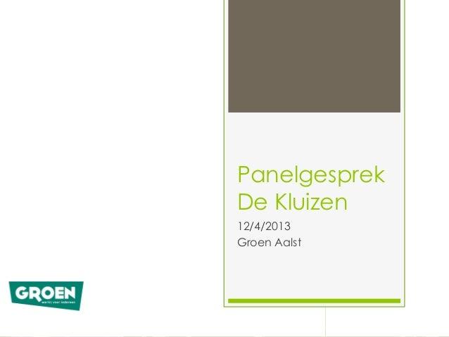 PanelgesprekDe Kluizen12/4/2013Groen Aalst