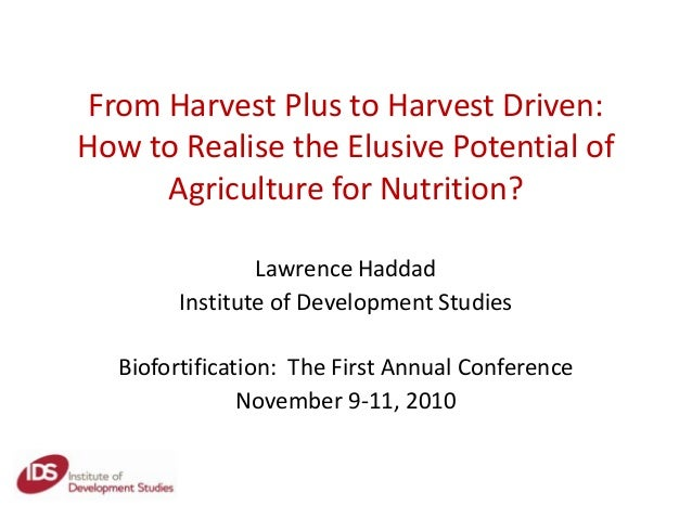 From Harvest Plus to Harvest Driven: How to Realise the Elusive Potential of Agriculture for Nutrition? Lawrence Haddad In...