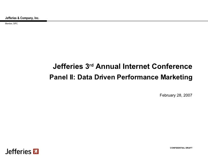 Jefferies & Company, Inc. Jefferies 3 rd  Annual Internet Conference February 28, 2007 CONFIDENTIAL DRAFT Member, SIPC Pan...