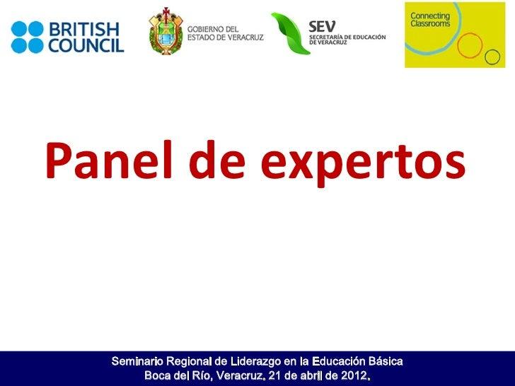 Panel de expertos  Seminario Regional de Liderazgo en la Educación Básica       Boca del Río, Veracruz. 21 de abril de 2012.