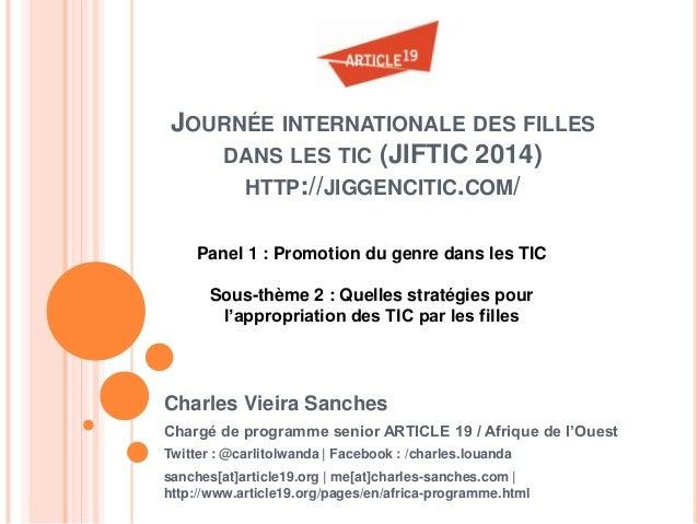 JOURNÉE INTERNATIONALE DES FILLES DANS LES TIC (JIFTIC 2014) HTTP://JIGGENCITIC.COM/ Charles Vieira Sanches Chargé de prog...