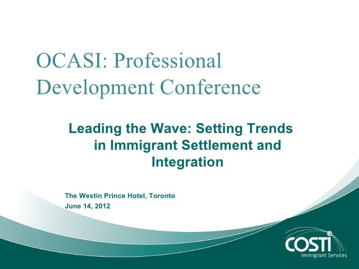 OCASI: ProfessionalDevelopment Conference   Leading the Wave: Setting Trends      in Immigrant Settlement and             ...