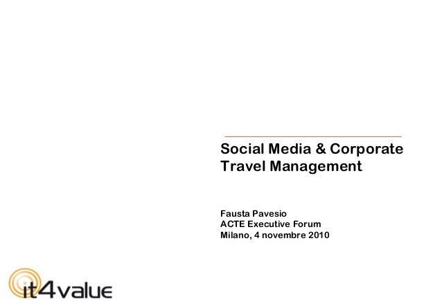 Social Media & Corporate Travel Management Fausta Pavesio ACTE Executive Forum Milano, 4 novembre 2010