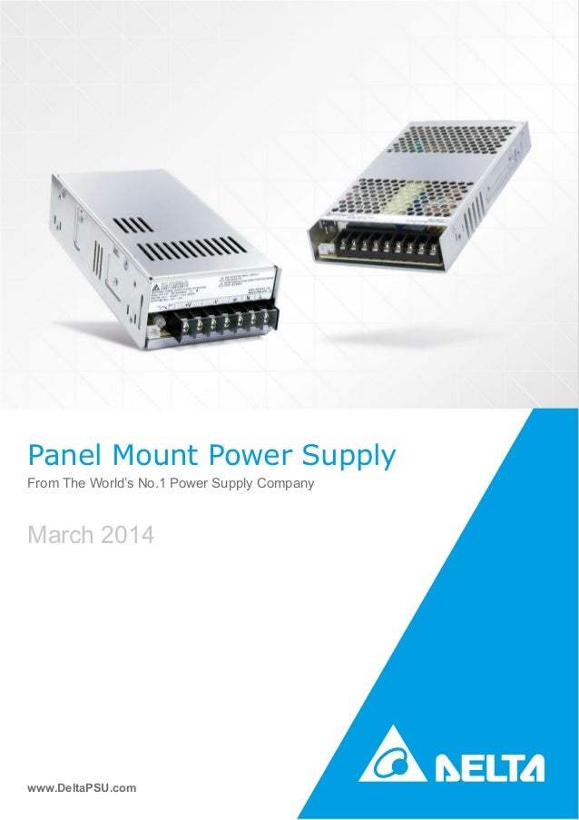 Panel Mount Power Supply From The World's No.1 Power Supply Company www.DeltaPSU.com March 2014