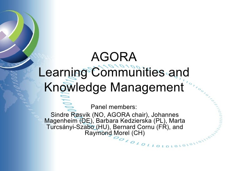 AGORA Learning Communities and Knowledge Management Panel members:  Sindre Røsvik (NO, AGORA chair), Johannes Magenheim (D...