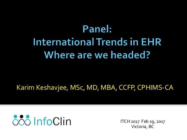 Karim  Keshavjee,  MSc,  MD,  MBA,  CCFP,  CPHIMS-‐CA   ITCH  2017    Feb  19,  2017   Victoria...