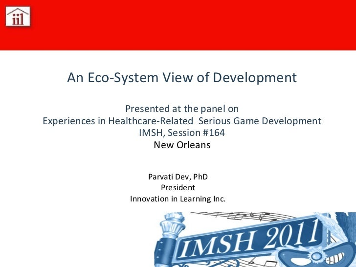 Parvati Dev, PhD President Innovation in Learning Inc. An Eco-System View of Development Presented at the panel on Experie...