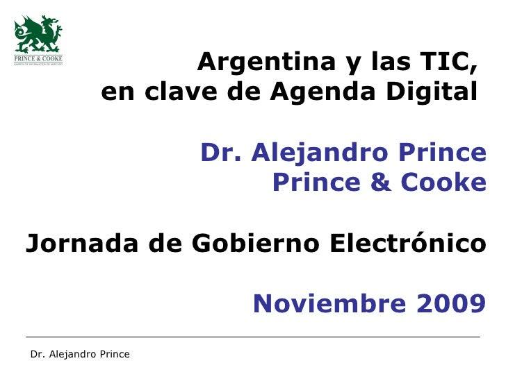 Argentina y las TIC,  en clave de Agenda Digital  Dr. Alejandro Prince Prince & Cooke Jornada de Gobierno Electrónico Novi...