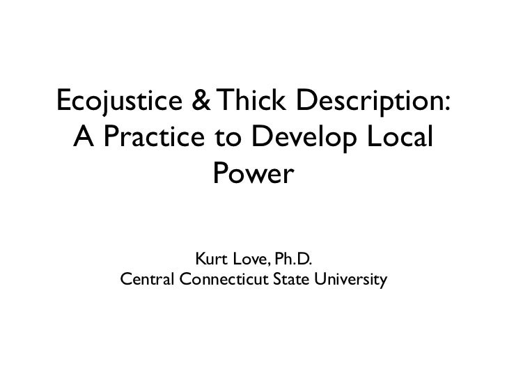 Ecojustice & Thick Description: A Practice to Develop Local            Power              Kurt Love, Ph.D.     Central Con...