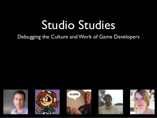 Studio Studies Debugging the Culture and Work of Game Developers