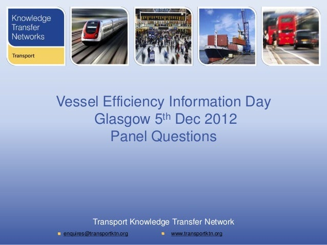 Vessel Efficiency Information Day     Glasgow 5th Dec 2012        Panel Questions            Transport Knowledge Transfer ...