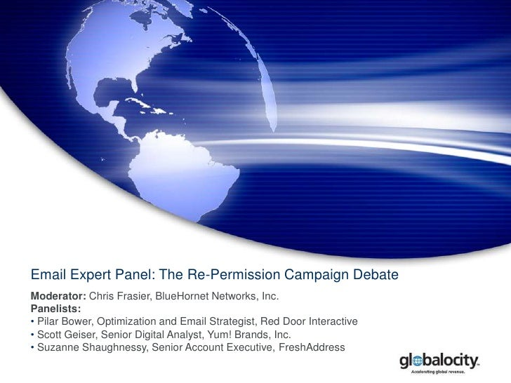 Email Expert Panel: The Re-Permission Campaign Debate<br />Moderator: Chris Frasier, BlueHornet Networks, Inc.<br />Paneli...
